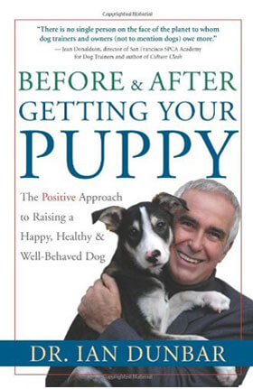 Before and After Getting Your Puppy: The Positive Approach to Raising a Happy, Healthy, and Well-Behaved Dog by Dr. Ian Dunbar