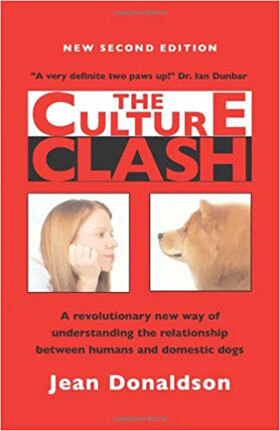 Culture Clash: A New Way Of Understanding The Relationship Between Humans And Domestic Dogs by Jean Donaldson