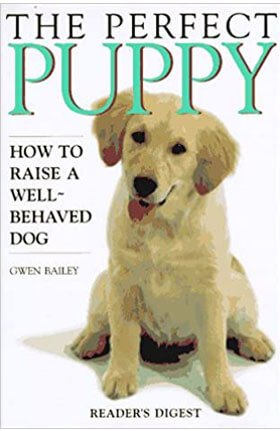 The Perfect Puppy : How to Raise a Well-Behaved Dog by Gwen Bailey